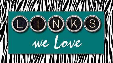 Links We Love Monday!